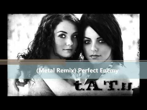 t.A.T.u - Perfect Enemy (Metal Remix)