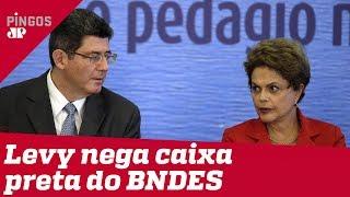 Ex-ministro de Dilma nega caixa-preta no BNDES