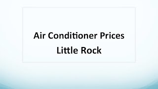 Air Conditioner Prices Little Rock - 501-902-4287 Discover Help You Can Count On