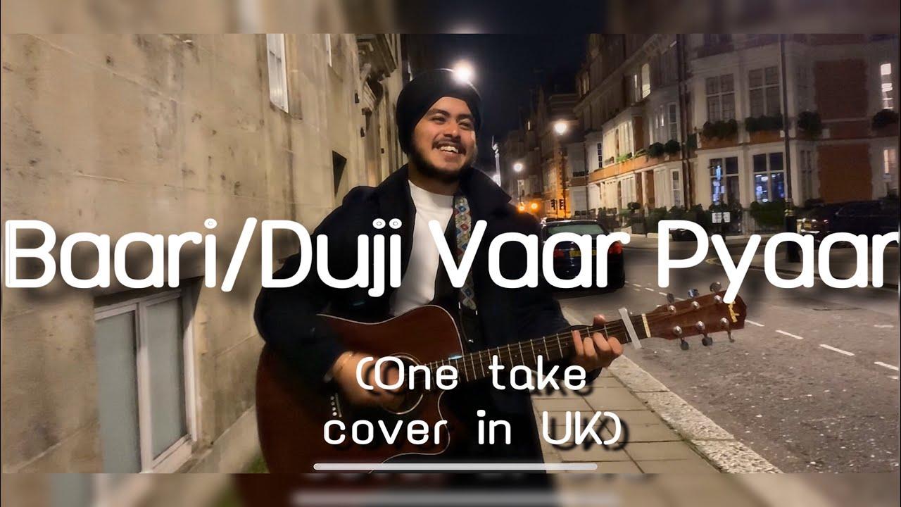 Baari / Duji Vaar Pyar (One take cover in London, UK) | Acoustic Singh