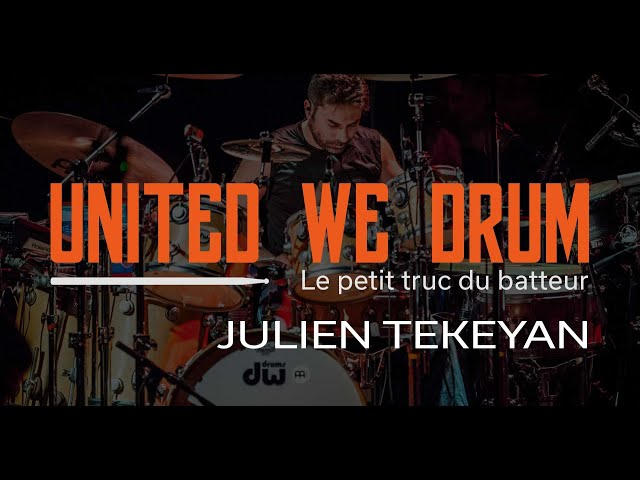 Julien Tekeyan - United We Drum, le petit truc du batteur