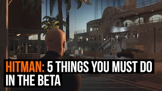 Hitman – 5 things you must do in the Beta