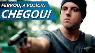 FERROU, A POLÍCIA CHEGOU!