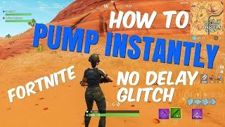 Fortnite: GLITCH: How to pump instantly NO DELAY Part 1 (patch v5.1)
