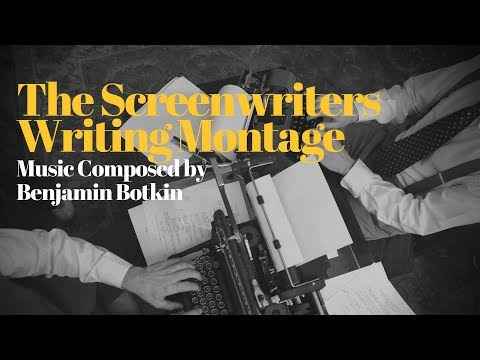 The Screenwriters: Writing Montage - Music by Benjamin Botkin