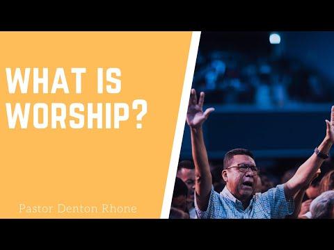 Pastor Denton Rhone - What is Worship?