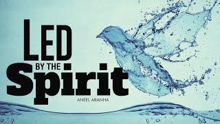 LED BY THE SPIRIT | ANEEL ARANHA | HOLY SPIRIT INTERACTIVE