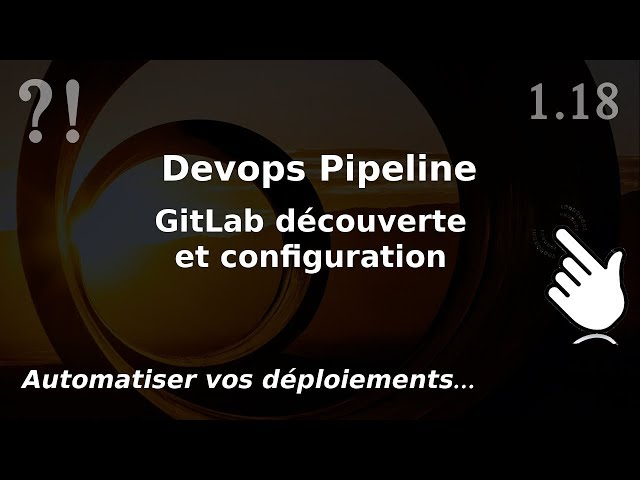 Pipeline Devops - 1.18. GITLAB : découverte et configuration   tutos fr