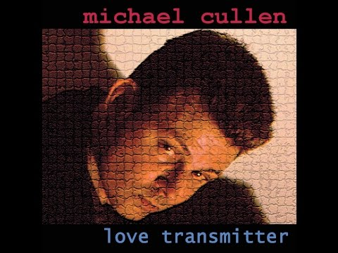 Michael P Cullen - Love Transmitter  (Full Album)