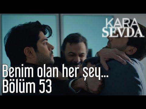 Kara Sevda 53. Bölüm - Benim Olan Her Şey...
