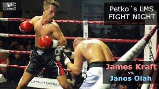 James Kraft vs. Janos Olah  -- Petko´s LMS Fight Night --