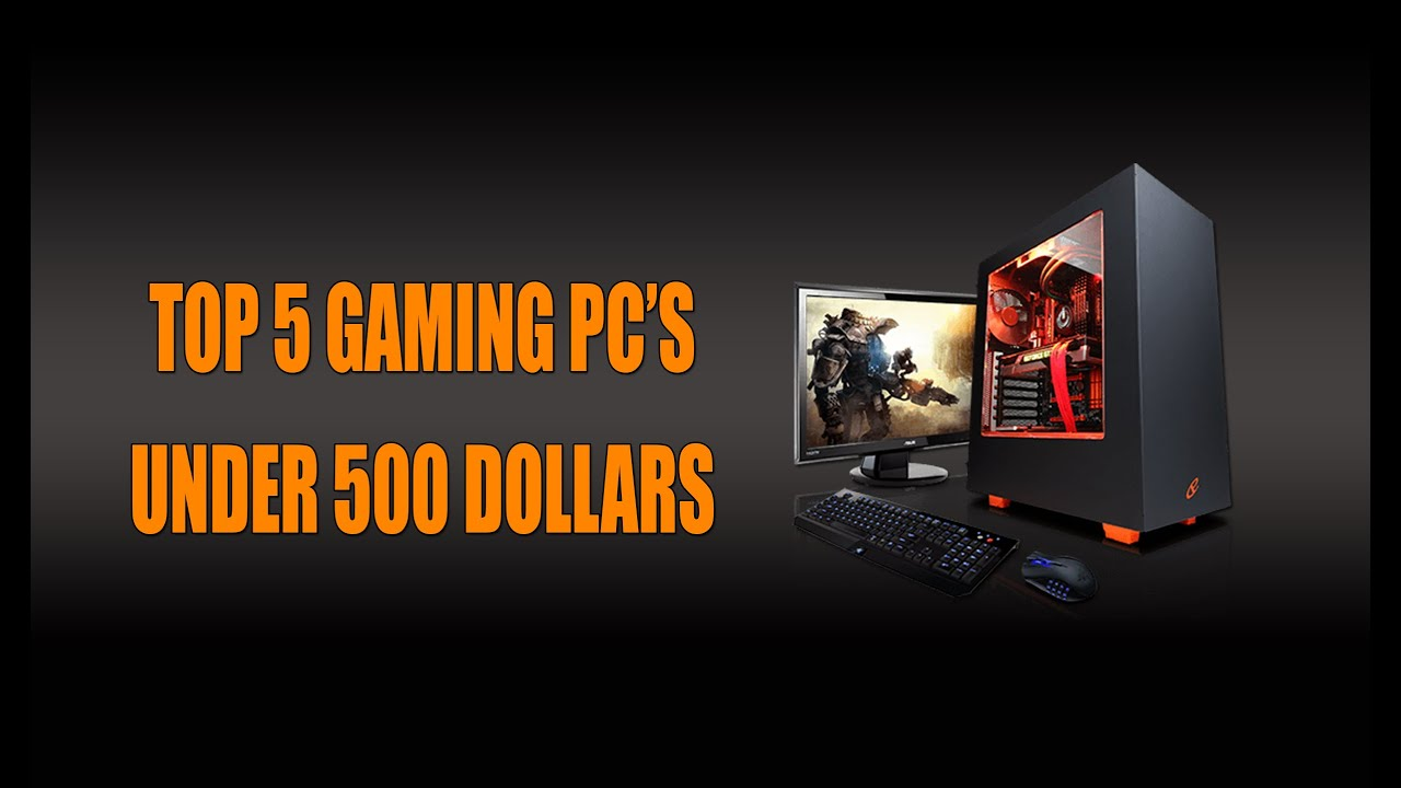 Gaming Pc For Under 500 Dollars