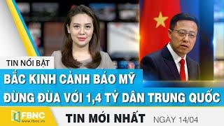 Tin tức | Bản tin trưa 14/4 | Bắc Kinh cảnh báo Mỹ đừng đùa với 1,4 tỷ dân Trung Quốc | FBNC
