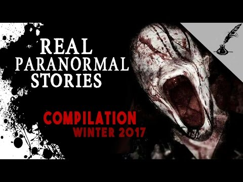 Real Paranormal Stories COMPILATION Winter 2017