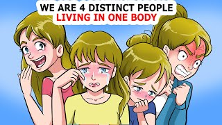 I have 4 diffęrent people living in my body