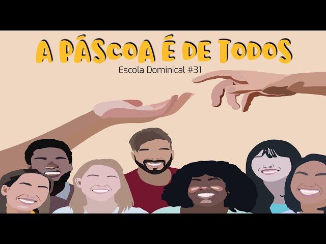 A Páscoa é de todos (Escola Dominical #31)