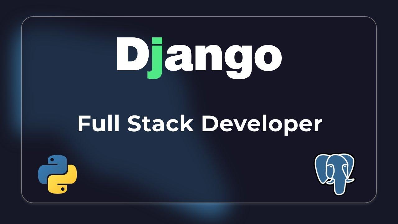Full Stack Django Developer Course