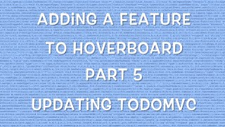 Adding a feature to Hoverboard - Part 5 - Updating TodoMVC