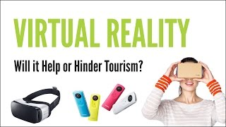 Virtual Reality: Help or Hinder Tourism?
