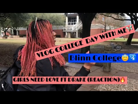VLOG COLLEGE  DAY WITH ME??????????GIRLS NEED LOVE FT DRAKE (REACTION)???? BLINN COLLEGE????