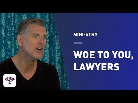Woe to you, Lawyers