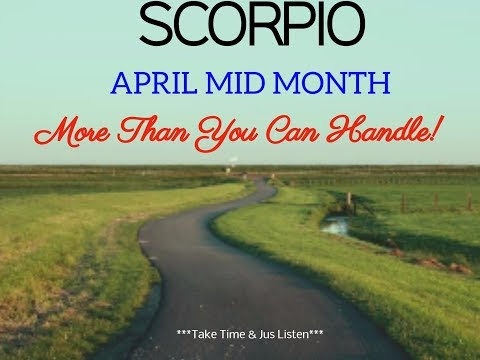 SCORPIO ***MORE THAN YOU CAN HANDLE?*** APRIL 2018 MID MONTH TAROT READING