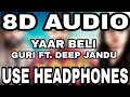 Yaar Beli : Guri | Ft. Deep Jandu | 8D AUDIO | 8D MUSICS