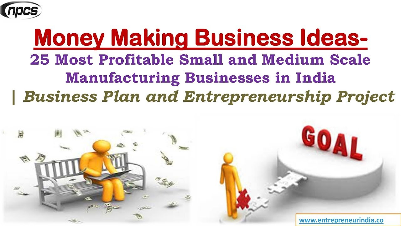 Money Making Business Ideas- 25 Most Profitable Small and Medium Scale  Manufacturing Businesses