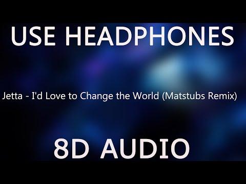 Jetta - I'd Love to Change the World (Matstubs Remix) (8D Audio)