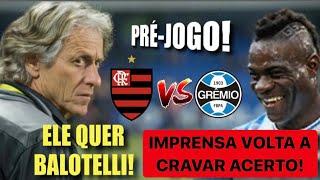 Pré-Jogo: Flamengo x Grêmio! Jorge Jesus espera por Balotelli! Gazeta diz que italiano já acertou!
