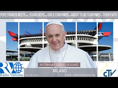 2017.03.25 Pope in Milan - Meeting with recently confirmed young people