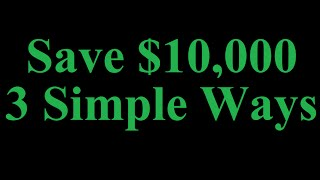 3 Simple Ways To Save $10,000