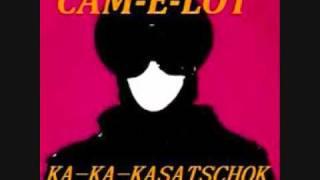 Cam-E-Lot -  Ka-Ka-Kasatschok. 1987