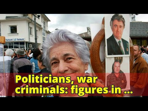 Politicians, war criminals: figures in the Balkan wars
