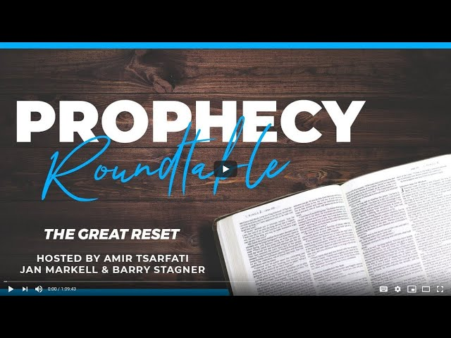 Prophecy Roundtable 8 – The Great Re-Set in Bible Prophecy