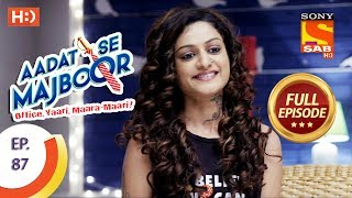 Aadat Se Majboor - Ep 87 - Full Episode - 31st January, 2018