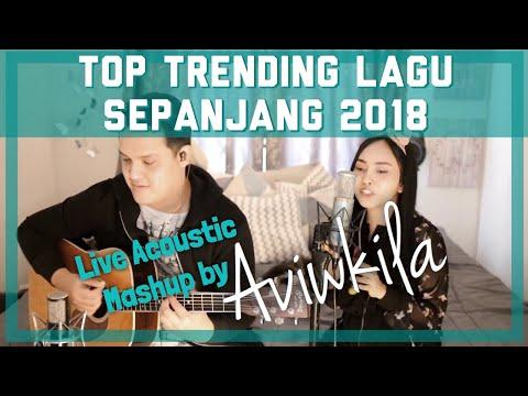 TOP TRENDING LAGU SEPANJANG 2018 - MASHUP BY AVIWKILA