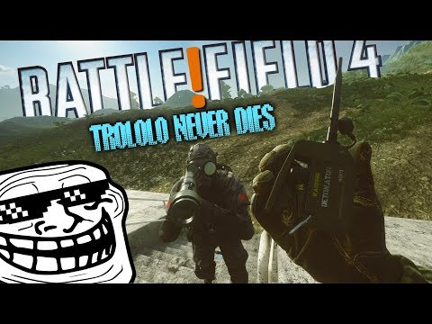 BF4 - TROLOLO NEVER DIES!
