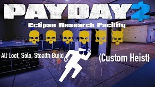 Payday 2 Eclipse Research Facility One Down, All Loot, Solo, Stealth Build (Custom Heist)