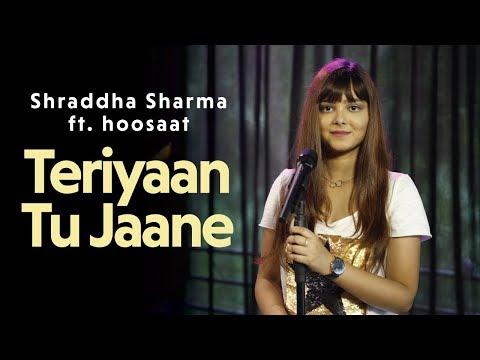 Teriyaan Tu Jaane - Shraddha Sharma (Cover) ft. hoosaat