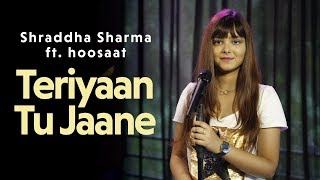 teriyaan-tu-jaane---shraddha-sharma-cover-ft-hoosaat