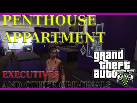 GTA V - Executives and Other Criminals - Penthouse Apartment!! And other cool stuff