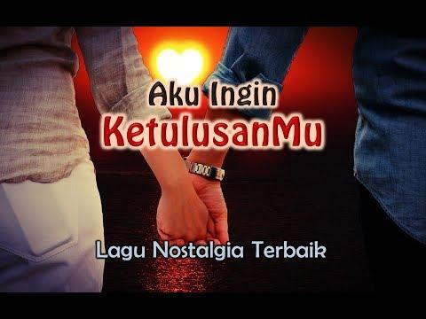 Lagu Nostalgia  - AKU INGIN KETULUSANMU#Official Lyrics Video