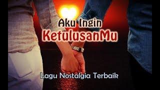 Lagu Nostalgia  - AKU INGIN KETULUSANMU#Official Lyrics Mp3