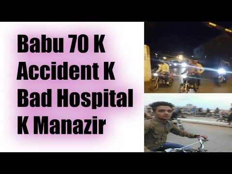 Babu 70 K Accident K Bad Hospital Ka Manzir Must Watch