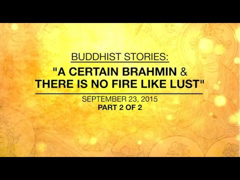 BUDDHIST STORIES: A CERTAIN BRAHMIN & THERE IS NO FIRE LIKE