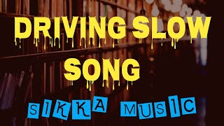 DRIVING SLOW   SIKKA MUSIC  OFFICIAL MUSIC   lyric VIDEO    SONG   MP3