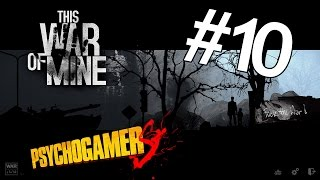 This War of Mine #10 - [Giorno 19] La fine comincia qui...