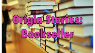 Origin Stories: Bookseller