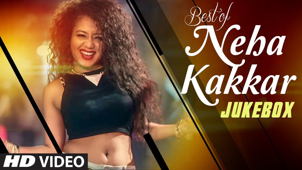 Best Hindi Songs Of Neha Kakkar All New Bollywood Songs